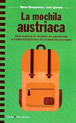 mochila austriaca, La: Que supone el modelo de pensiones e indemnizaciones de la derecha europea: 160 (Más Madera)