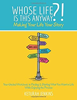 Whose Life is This Anyway?!: Making Your Life Your Story