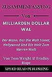 Zusammenfassung Von Milliarden Dollar Wal Von Tom Wright & Bradley Hope: Der Mann, Der Die Wall Street, Hollywood Und Die Welt Zum Narren Hielt (Billion Dollar Whale German Edition)