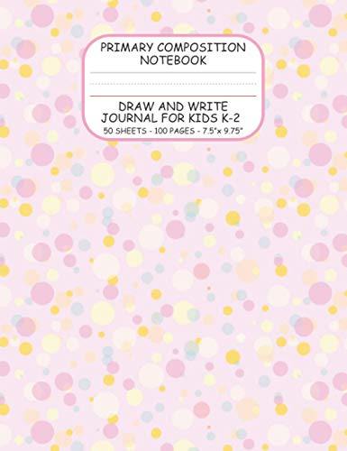 Primary Composition Notebook: Draw and Write Journal for Kids K-2 | Top Blank, Bottom Lined With Dot
