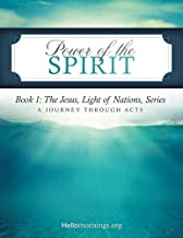Power of the Spirit: Book 1: The Jesus, Light of Nations, Series - A Journey Through Acts (Hello Mornings Bible Studies) (Volume 5)