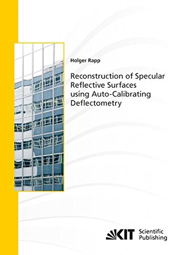 Reconstruction of Specular Reflective Surfaces using Auto-Calibrating Deflectometry (Schriftenreihe / Institut fuer Mess- und Regelungstechnik, Karlsruher Institut fuer Technologie)