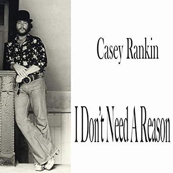 I Don't Need a Reason