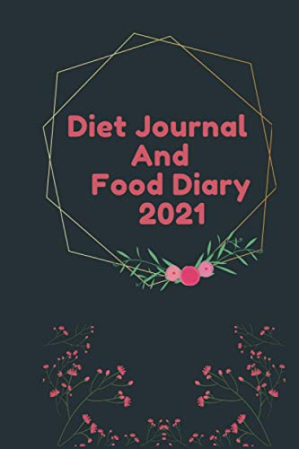 Diet Journal and Food Diary 2021: Tracker diet food and day journal meal, fitness planner for women weight loss book, journals track your workout daily planners