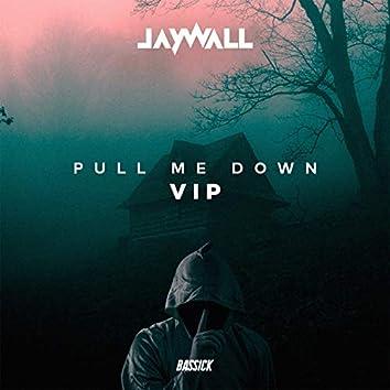 Pull Me Down VIP