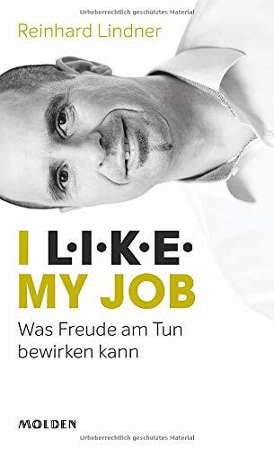 I L.I.K.E. my job: Was Freude am Tun bewirken kann