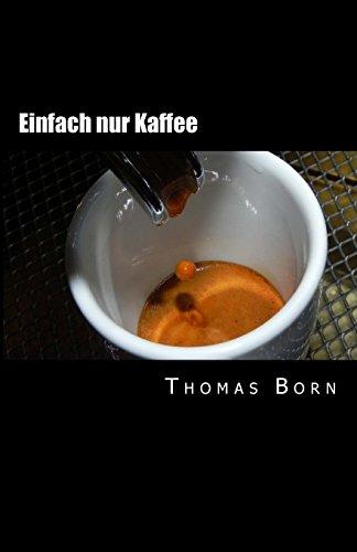 Einfach nur Kaffee: Der leichte Einstieg in die Kaffeewelt