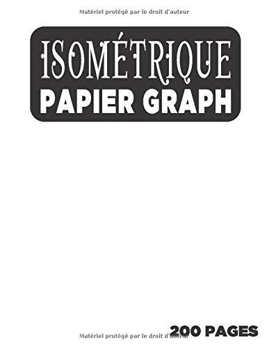 Cahier Isométrique A4 - Notebook Bloc Papier Iso Graph - 200 Pages: Carnet de dessin pro Architecte Ingénieur (Carnet Isométrique A4 N° 6)