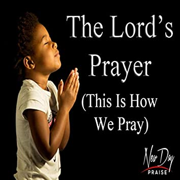 The Lord's Prayer (This Is How We Pray)