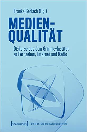 Medienqualität: Diskurse aus dem Grimme-Institut zu Fernsehen, Internet und Radio (Edition Medienwissenschaft, Bd. 68)