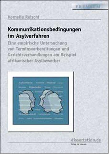 Kommunikationsbedingungen im Asylverfahren: Eine empirische Untersuchung von Terminvorbereitungen und Gerichtsverhandlungen am Beispiel afrikanischer Asylbewerber