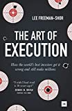 The Art of Execution: How the World's Best Investors Get It Wrong and Still Make Millions - Lee Freeman-Shor