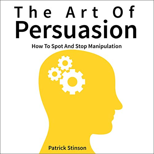 『The Art of Persuasion: How to Spot and Stop Manipulation』のカバーアート