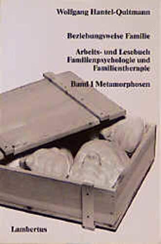 Beziehungsweise Familie, Bd.1, Metamorphosen: Arbeits- und Lesebuch Familienpsychologie und Familientherapie Band 1: Metamorphosen