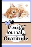 Mon Petit Journal de Gratitude: carnet à remplir pour apprendre ou développer la reconnaissance, la satisfaction et l'estime de soi (personnalisable), ... ou 6/9po, 100 pages, Chaton/Petit Chat