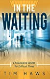 In the Waiting: Encouraging Words for Difficult Times