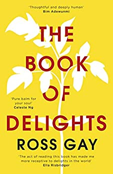 The Book of Delights: The life-affirming New York Times bestseller by [Ross Gay]