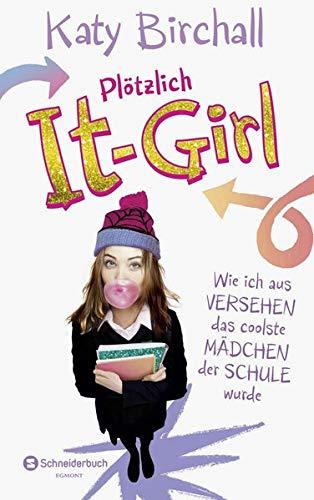 Plötzlich It-Girl - Wie ich aus Versehen das coolste Mädchen der Schule wurde (It Girl Serie)