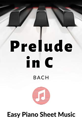 Prelude in C Major * BWV 846 * Bach * The Well Tempered Clavier * Piano Sheet Music - BIG notes: Lovely Easy Classical Version * Wedding Music * Piano, ... Keyboard * phone tablet (English Edition)