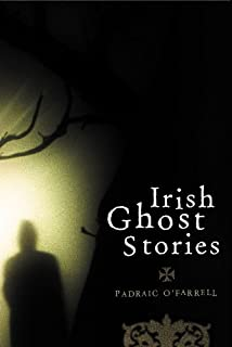 Irish Ghost Stories: Previously Unpublished Well-known Ghost Stories and Some Lesser-known Tales