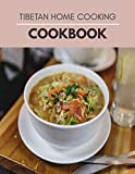 Tibetan Home Cooking Cookbook: Decadent Recipes to Delight and Entertain