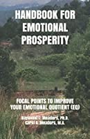 HANDBOOK FOR EMOTIONAL PROSPERITY: FOCAL POINTS TO IMPROVE YOUR EMOTIONAL QUOTIENT (EQ)