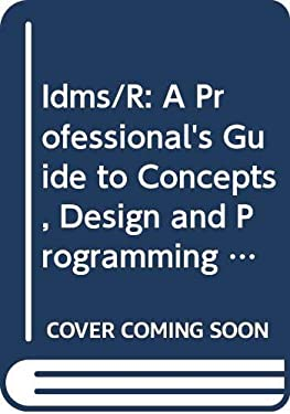 Idms/R: A Professional's Guide to Concepts, Design and Programming (Practical Computing in the IBM Environment)