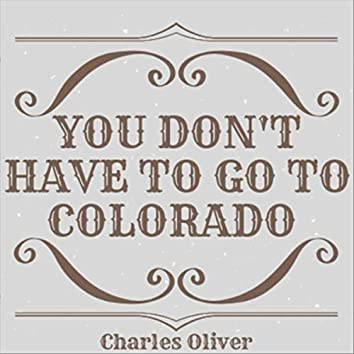 You Don't Have to Go to Colorado