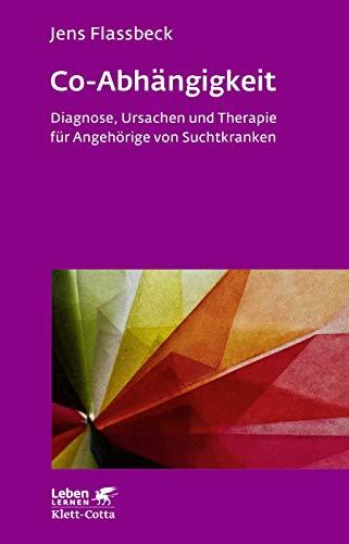 Co-Abhängigkeit: Diagnose, Ursachen und Therapie für Angehörige von Suchtkranken (Leben lernen)