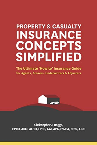 Compare Textbook Prices for Property and Casualty Insurance Concepts Simplified: The Ultimate 'How to' Insurance Guide for Agents, Brokers, Underwriters, and Adjusters  ISBN 9780985896676 by Boggs, Christopher J.