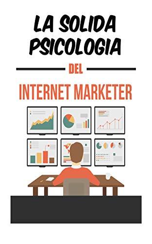 La solida psicologia del marketing in Internet: : il piano d'azione per creare un marchio online di successo (Italian Edition)