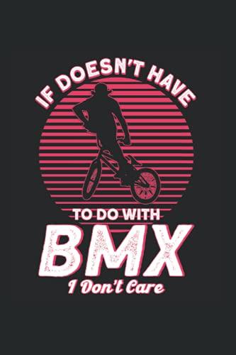 If Doesn't Have To Do With BMX Stunts I Don't Care: BMX Fahrer & Freestyle Bike Notizbuch 6'x9' Mountain Bike Bike Dirt Geschenk