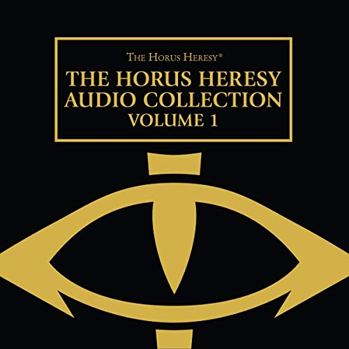 Horus Heresy Collection, Volume 1     The Horus Heresy              By:                                                                                                                                 Gav Thorpe,                                                                                        Aaron Dembski-Bowden,                                                                                        John French,                   and others                          Narrated by:                                                                                                                                 Gareth Armstrong,                                                                                        John Banks,                                                                                        Tim Bentinck,                   and others                 Length: 6 hrs and 48 mins     4 ratings     Overall 4.8