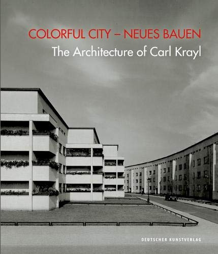 Colorful City – Neues Bauen: The Architecture of Carl Krayl