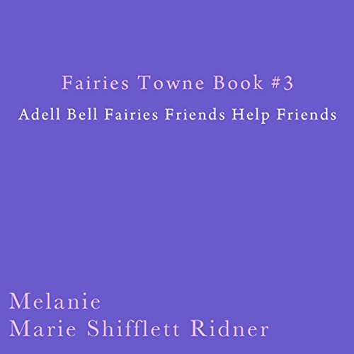 Fairies Towne Book # 3: Adel Bell Fairies Friends Help Friends audiobook cover art