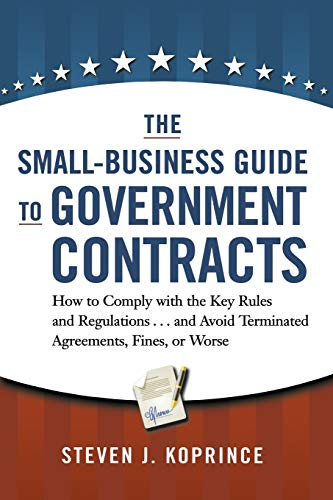 Compare Textbook Prices for The Small-Business Guide to Government Contracts: How to Comply with the Key Rules and Regulations . . . and Avoid Terminated Agreements, Fines, or Worse Special Edition ISBN 9780814439722 by Koprince, Steven