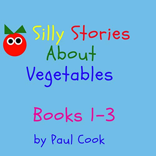Silly Stories About Vegetables, Books 1-3 audiobook cover art