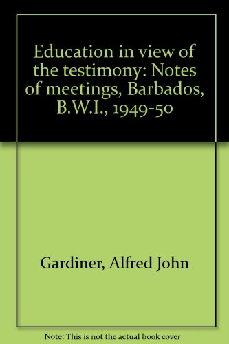 Education In View of The Testimony: Notes of Meetings, Barbados, B.W.I., 1949-50