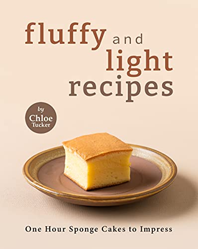 Fluffy and Light Recipes: One Hour Sponge Cakes to Impress (English Edition)