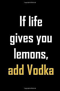 If life gives you lemons, add vodka.: Funny gag vodka quote notebook. Great vodka drinkers and vodka lovers drink.