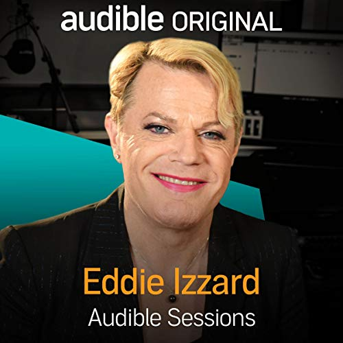 Eddie Izzard     Audible Sessions: FREE Exclusive interview              By:                                                                                                                                 Robin Morgan                               Narrated by:                                                                                                                                 Eddie Izzard                      Length: 10 mins     142 ratings     Overall 4.5