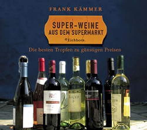Super-Weine aus dem Supermarkt: Die besten Tropfen zu günstigen Preisen