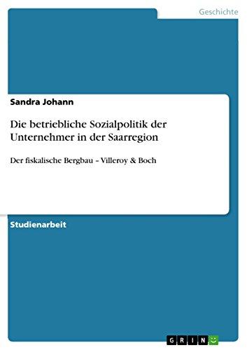 Die betriebliche Sozialpolitik der Unternehmer in der Saarregion: Der fiskalische Bergbau –...