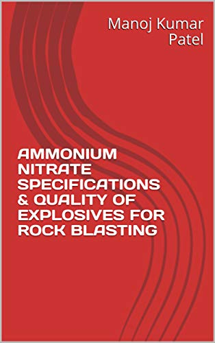 AMMONIUM NITRATE SPECIFICATIONS & QUALITY OF EXPLOSIVES FOR ROCK BLASTING (English Edition)