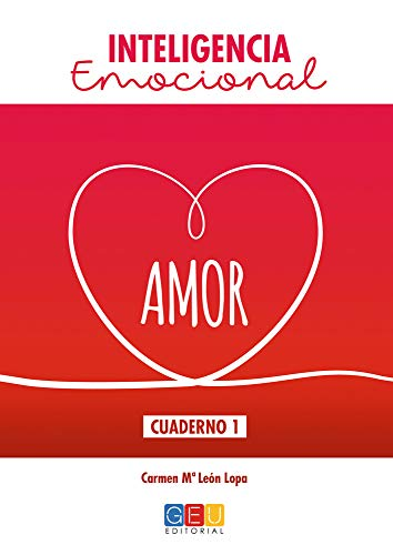 Inteligencia emocional / Editorial GEU/ Cuaderno amor / A partir de 13 años / Para aprender las emociones / Ideal para el auto-aprendizaje (Las ... sentimos, lo que pensamos y lo que hacemos.)