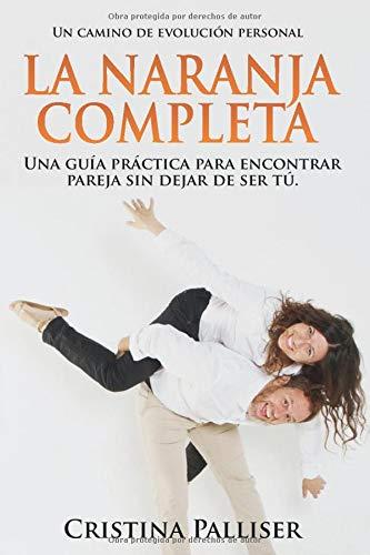 La Naranja Completa: Una guía práctica para encontrar pareja sin dejar de ser tú.