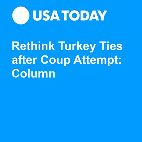 Rethink Turkey Ties after Coup Attempt: Column audiobook cover art
