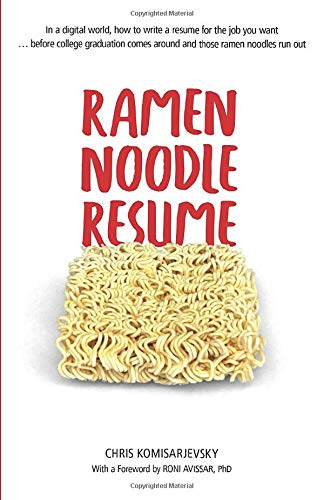 Ramen Noodle Resume: In a digital world, how to write a resume for the job you want ... before college graduation comes around and those ramen noodles run out