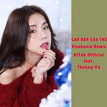 Cau Hen Cau The (feat. Thuong Vo) [Vinahouse Remix] (Vinahouse Remix)
