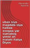 ubax siya magdala siya halkee xoogaa yar sumabog yimid ah malaki Italya Diyos (Italian Edition)